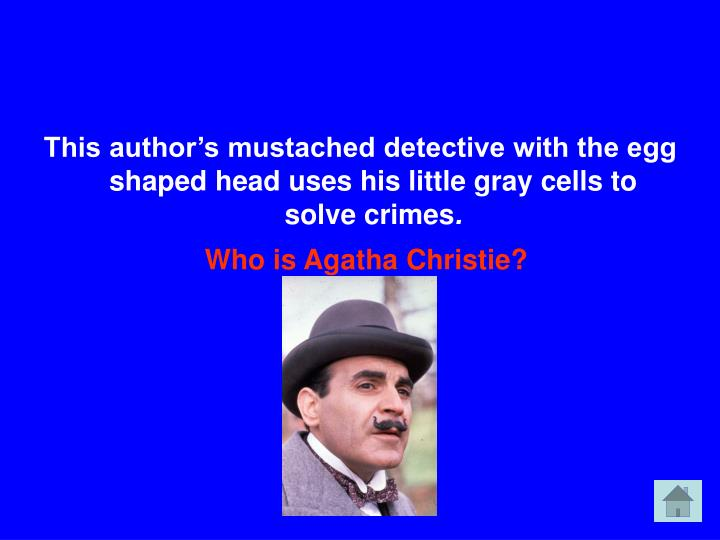 This author's mustached detective with the egg shaped head uses his little gray cells to solve crimes