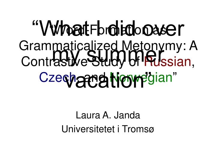 Word formation as grammaticalized metonymy a contrastive study of russian czech and norwegian