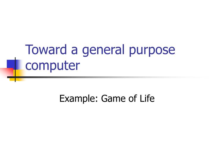 toward a general purpose computer