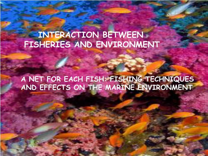INTERACTION BETWEEN FISHERIES AND ENVIRONMENT
