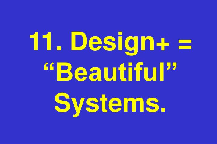 11. Design+ = Beautiful Systems.