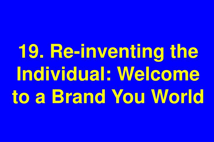 19. Re-inventing the Individual: Welcome to a Brand You World