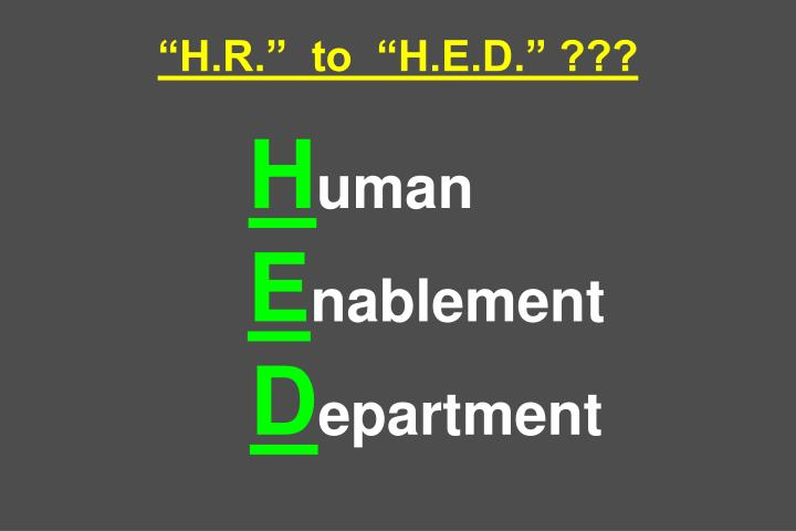H.R.  to  H.E.D. ???