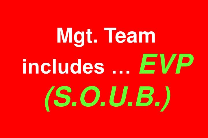 Mgt. Team includes