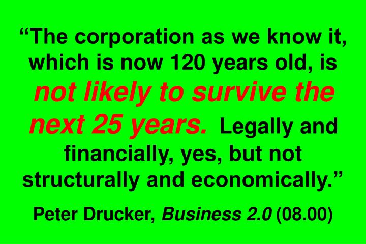 The corporation as we know it, which is now 120 years old, is