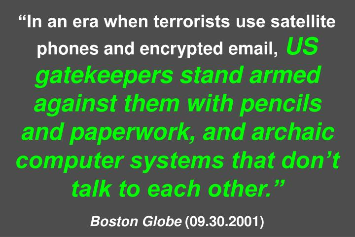 In an era when terrorists use satellite phones and encrypted email,