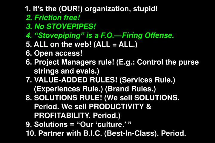 1. Its the (OUR!) organization, stupid!
