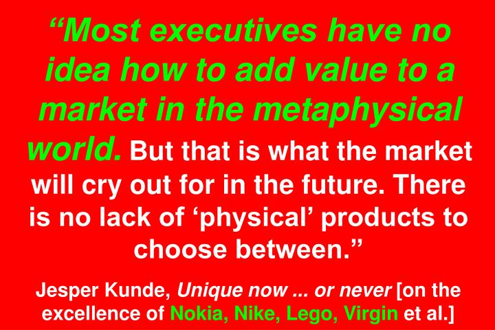 """Most executives have no idea how to add value to a market in the metaphysical world."