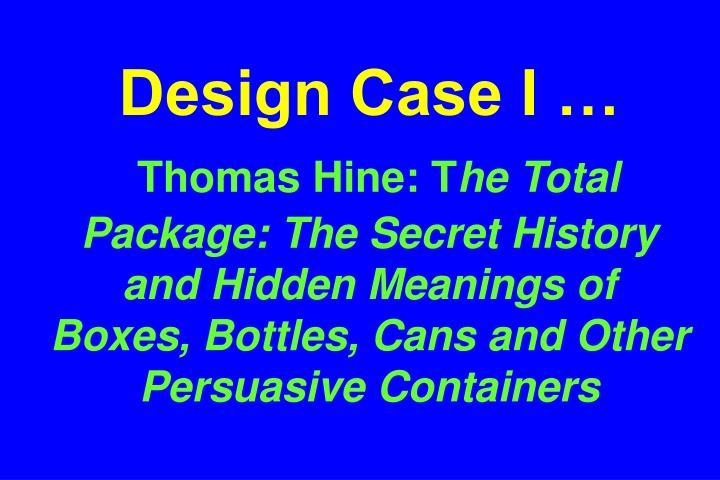 Design Case I