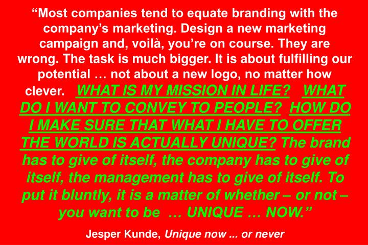Most companies tend to equate branding with the companys marketing. Design a new marketing campaign and, voil