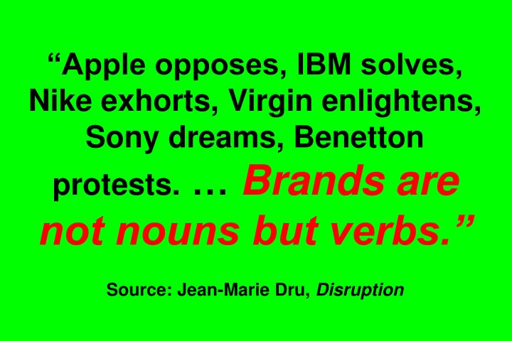 """Apple opposes, IBM solves, Nike exhorts, Virgin enlightens, Sony dreams, Benetton protests."