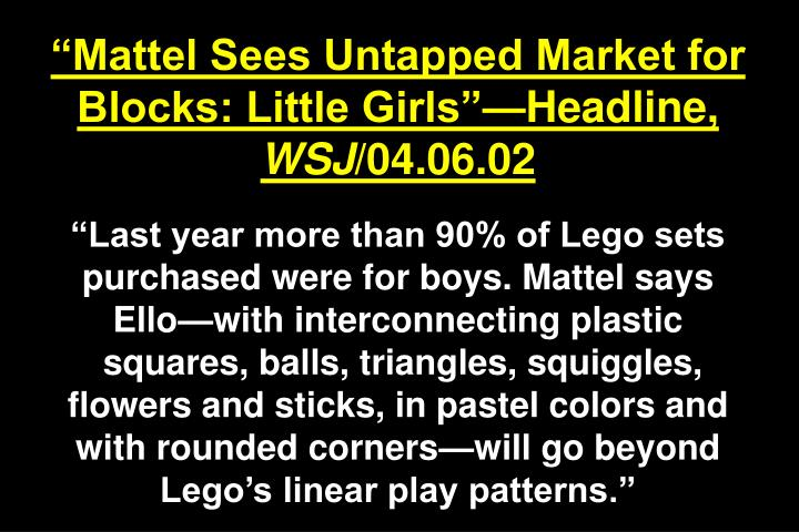 """Mattel Sees Untapped Market for Blocks: Little Girls""—Headline,"