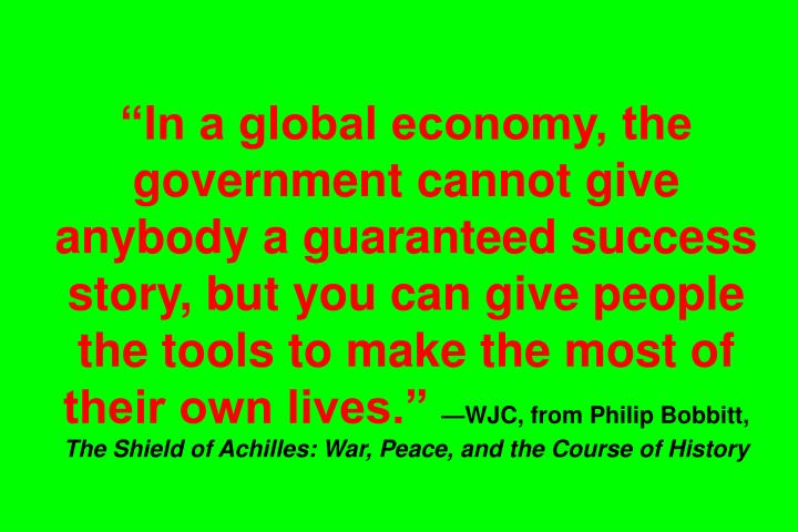 In a global economy, the government cannot give anybody a guaranteed success story, but you can give people the tools to make the most of their own lives.