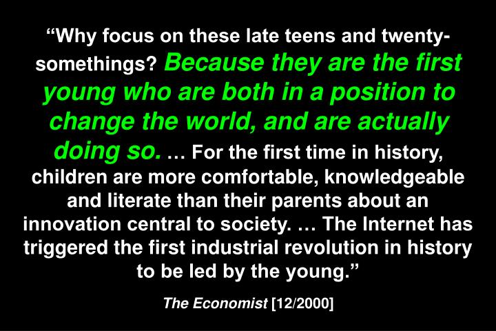 Why focus on these late teens and twenty-somethings?