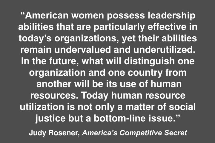 American women possess leadership abilities that are particularly effective in todays organizations, yet their abilities remain undervalued and underutilized.