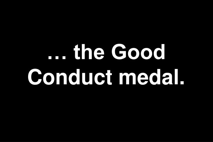 the Good Conduct medal.