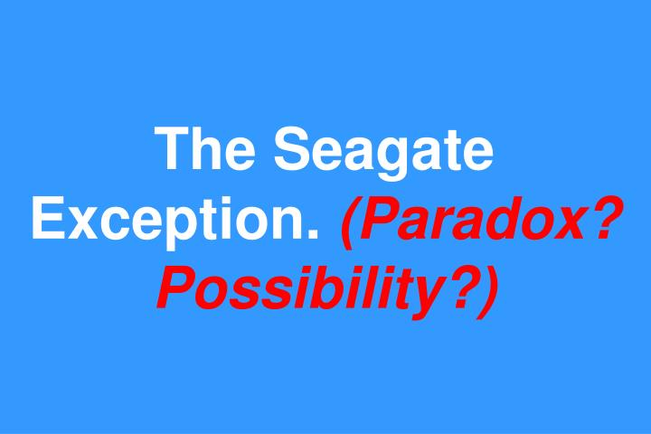 The Seagate Exception.