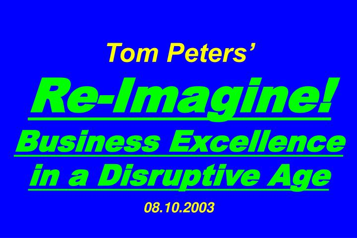 Tom peters re imagine business excellence in a disruptive age 08 10 2003