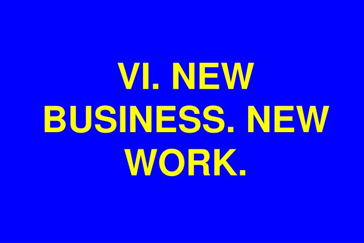 VI. NEW BUSINESS. NEW WORK.
