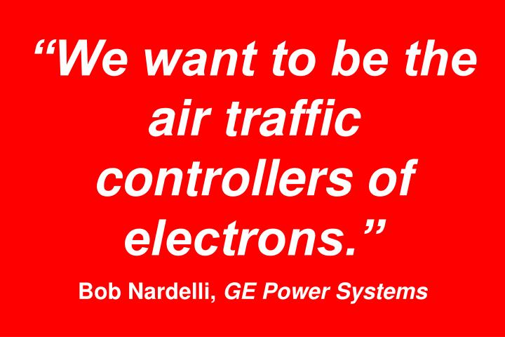 We want to be the air traffic controllers of electrons.