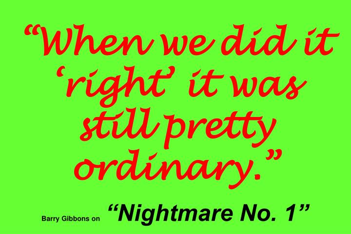 When we did it right it was still pretty ordinary.