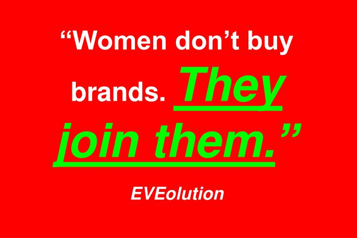 Women dont buy brands.