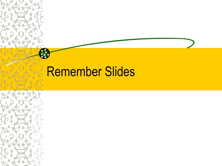 Remember Slides