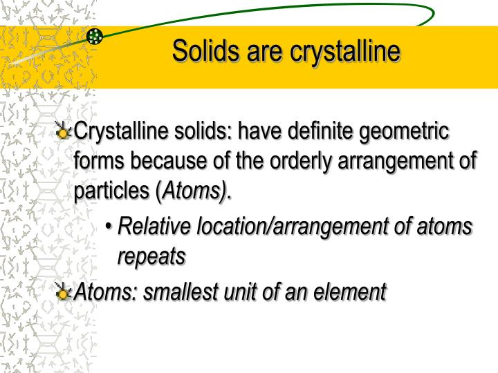 Solids are crystalline