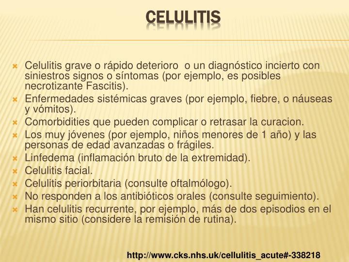 Celulitis grave o rápido deterioro  o un diagnóstico incierto con siniestros signos o síntomas (por ejemplo, es posibles