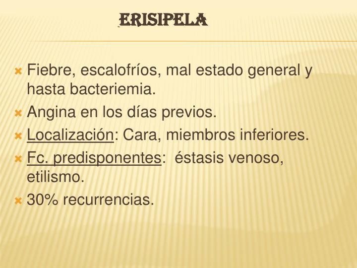 Fiebre, escalofríos, mal estado general y hasta bacteriemia.