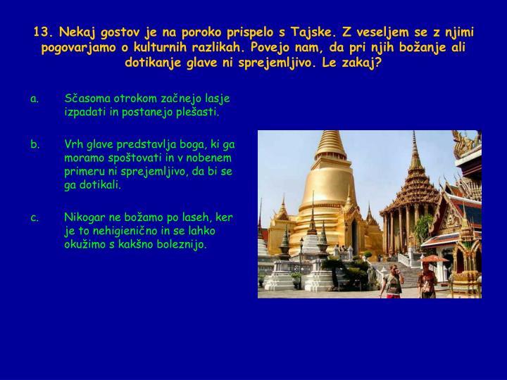 13. Nekaj gostov je na poroko prispelo s Tajske. Z veseljem se z njimi pogovarjamo o kulturnih razlikah. Povejo nam, da pri njih boanje ali dotikanje glave ni sprejemljivo. Le zakaj?