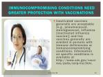 immunocompromising conditions need greater protection with vaccinations