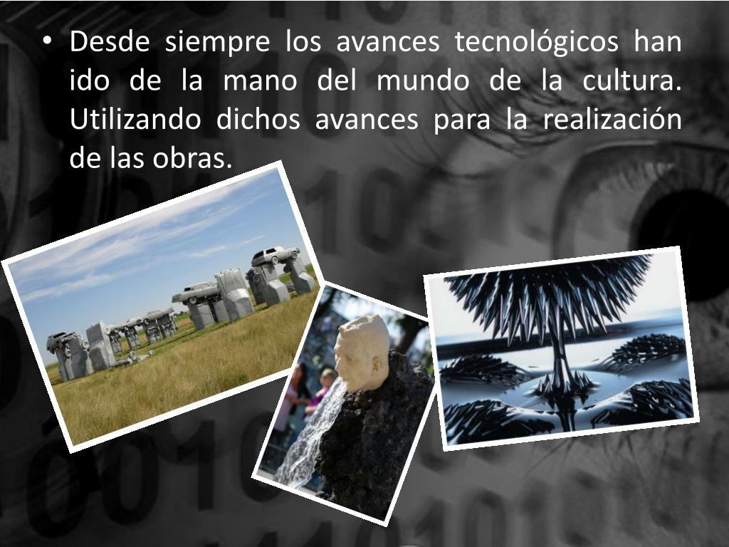 Desde siempre los avances tecnológicos han ido de la mano del mundo de la cultura. Utilizando dichos avances para la realización de las obras.