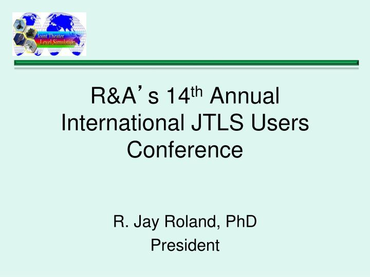 R a s 14 th annual international jtls users conference