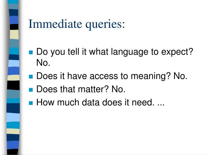 Immediate queries: