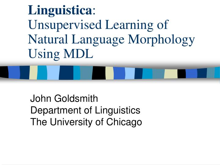 Linguistica unsupervised learning of natural language morphology using mdl