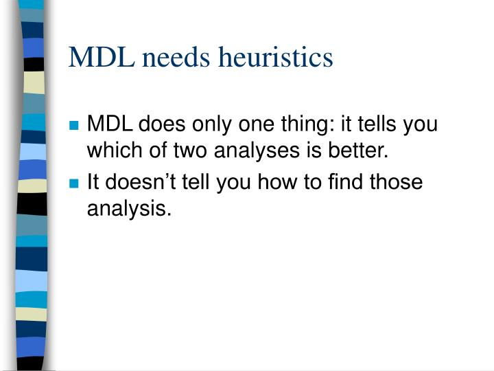 MDL needs heuristics