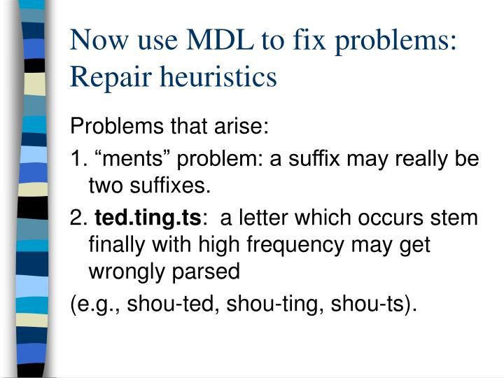 Now use MDL to fix problems: