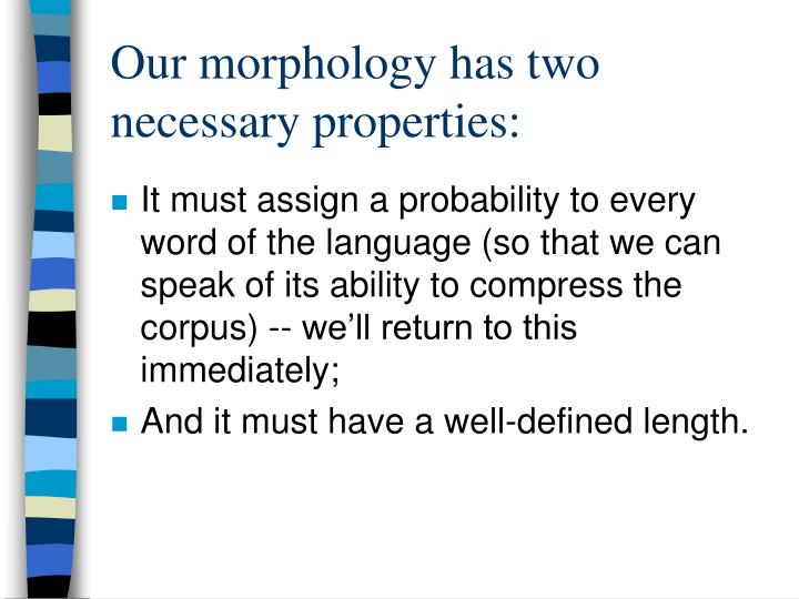 Our morphology has two necessary properties: