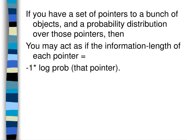 If you have a set of pointers to a bunch of objects, and a probability distribution over those pointers, then