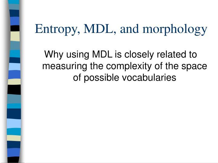 Entropy, MDL, and morphology