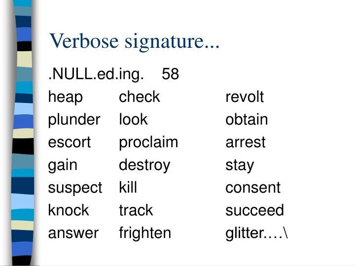 Verbose signature...