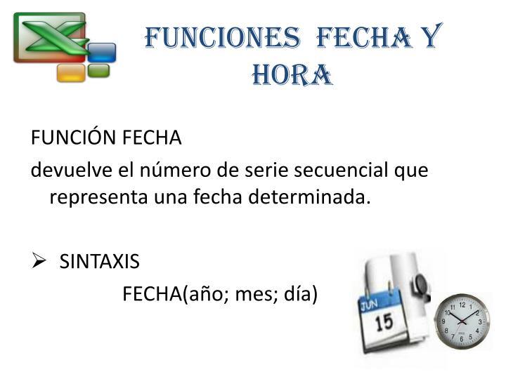 FUNCIONES  FECHA Y HORA