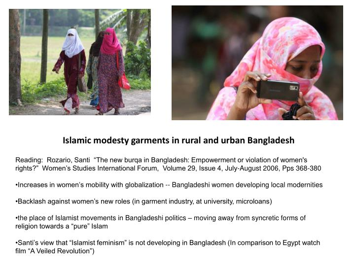 "Reading:  Rozario, Santi  ""The new burqa in Bangladesh: Empowerment or violation of women's rights?""  Women's Studies International Forum,  Volume 29, Issue 4, July-August 2006, Pps 368-380"