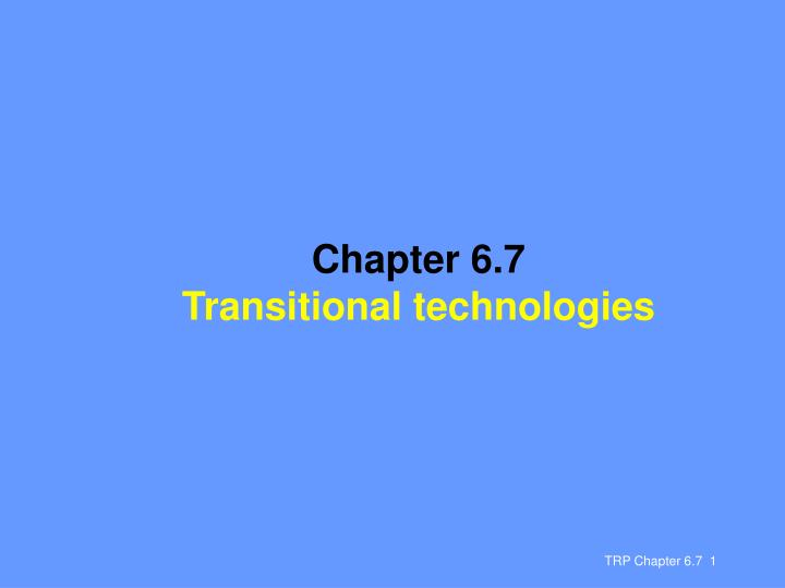 Chapter 6 7 transitional technologies