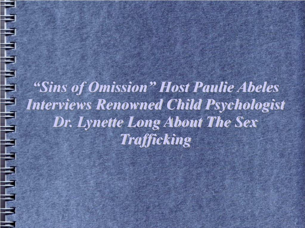 """""""Sins of Omission"""" Host Paulie Abeles Interviews Renowned Child Psychologist Dr. Lynette Long About The Sex Trafficking"""