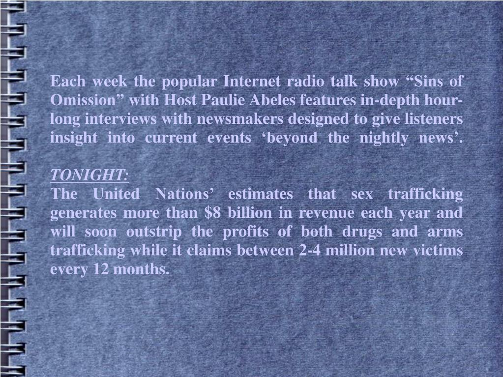 Each week the popular Internet radio talk show Sins of Omission with Host Paulie Abeles features in-depth hour-long interviews with newsmakers designed to give listeners insight into current events beyond the nightly news.
