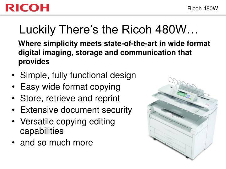 Luckily There's the Ricoh 480W…