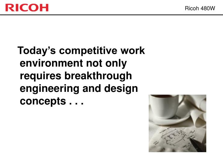 Today's competitive work environment not only requires breakthrough engineering and design concepts . . .