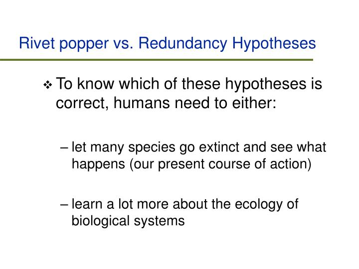Rivet popper vs. Redundancy Hypotheses